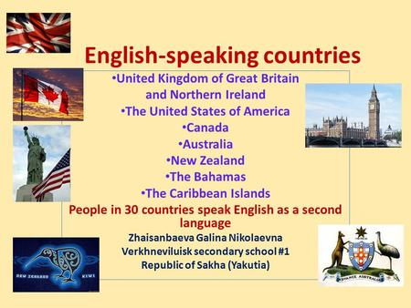 English-speaking countries United Kingdom of Great Britain and Northern Ireland The United States of America Canada Australia New Zealand The Bahamas The.