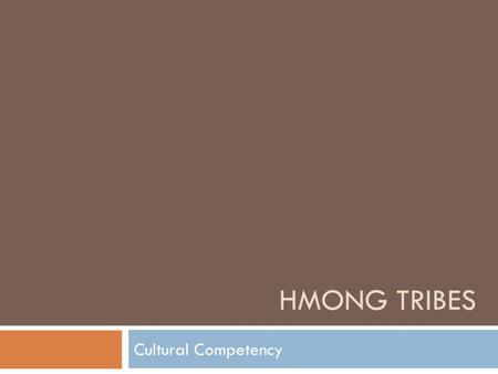HMONG TRIBES Cultural Competency. Where are the Hmong Tribes?