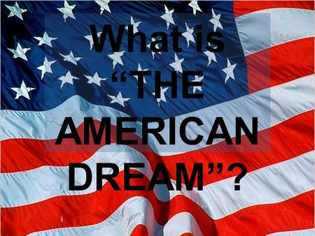 "What is ""THE AMERICAN DREAM""? i. Is FREEDOM? EQUALITY?"