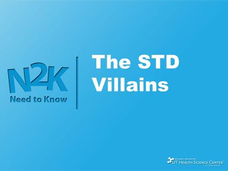 The STD Villains. What to Know About STDs Sum-How big is the problem? Sort-What type is it? Spread-How do I put myself at risk for getting an STD? Symptoms-How.