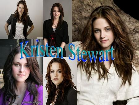 KKristen Stewart was born in 1990 in the USA, California. SShe was a strange girl. SShe didn't want to go to school and didn't want to do her homework.