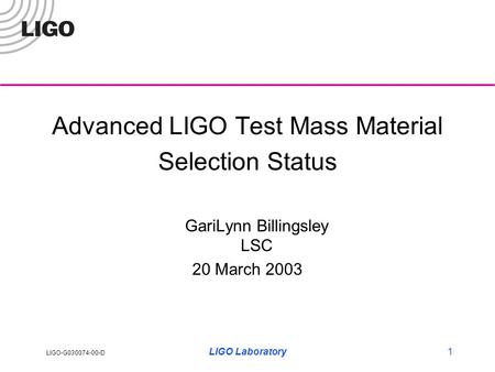 LIGO-G030074-00-D LIGO Laboratory1 Advanced LIGO Test Mass Material Selection Status GariLynn Billingsley LSC 20 March 2003.