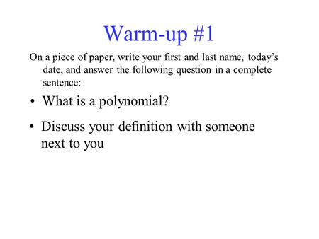 Warm-up #1 On a piece of paper, write your first and last name, today's date, and answer the following question in a complete sentence: Discuss your definition.