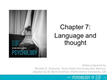 Chapter 7: Language and thought Slides prepared by Randall E. Osborne, Texas State University-San Marcos, adapted by Dr Mark Forshaw, Staffordshire University,