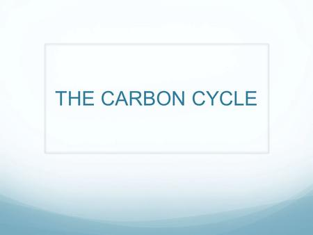 THE CARBON CYCLE. What Is Carbon? An element The basis of life on earth Present in rocks, oceans and atmosphere.