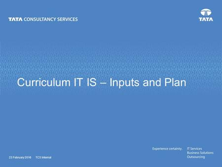 Curriculum IT IS – Inputs and Plan 23 February 2016TCS Internal.
