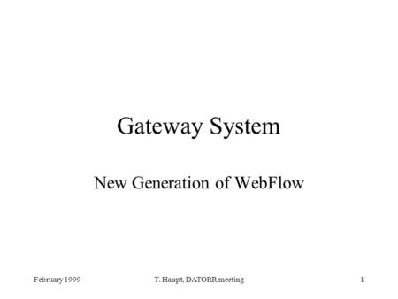 February 1999T. Haupt, DATORR meeting1 Gateway System New Generation of WebFlow.