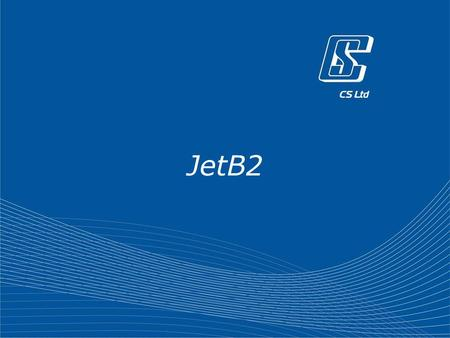 JetB2. 2 About the Project New perspective development Project starts – October 2010 B2 is now on Web.