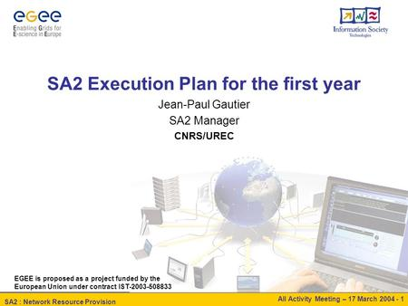 SA2 : Network Resource Provision All Activity Meeting – 17 March 2004 - 1 SA2 Execution Plan for the first year Jean-Paul Gautier SA2 Manager CNRS/UREC.