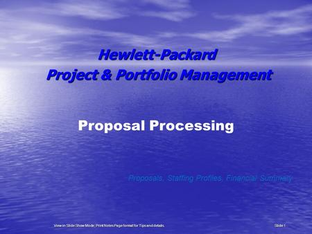Proposal Processing Proposals, Staffing Profiles, Financial Summary Hewlett-Packard Project & Portfolio Management Project & Portfolio Management Slide.
