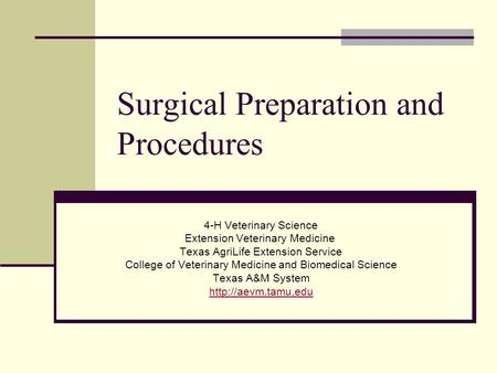 Surgical Preparation and Procedures 4-H Veterinary Science Extension Veterinary Medicine Texas AgriLife Extension Service College of Veterinary Medicine.
