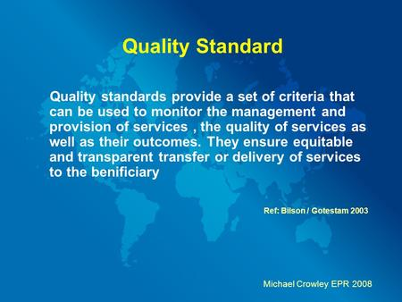 Quality Standard Quality standards provide a set of criteria that can be used to monitor the management and provision of services, the quality of services.