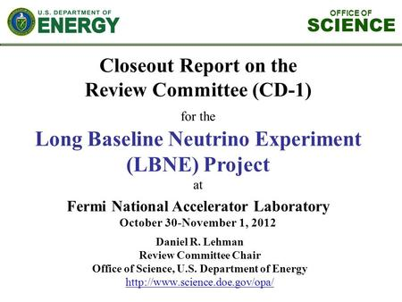 Closeout Report on the Review Committee (CD-1) for the Long Baseline Neutrino Experiment (LBNE) Project at Fermi National Accelerator Laboratory October.