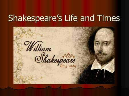 Shakespeare's Life and Times. William Shakespeare Born April 23, 1564 in Stratford-on-Avon Born April 23, 1564 in Stratford-on-Avon Attended grammar school.