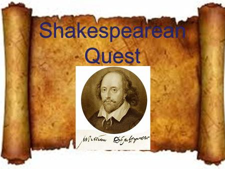 Shakespearean Quest Do Now: In 60 seconds write down everything you know about Shakespeare!