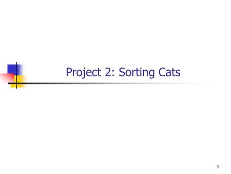 1 Project 2: Sorting Cats. Write a C++ console application to read a text file containing information about cats and output the information to the screen.