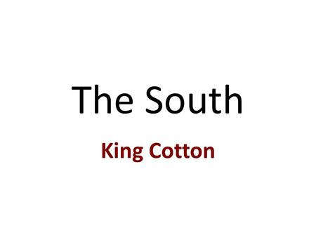 The South King Cotton. Growth of the Cotton Industry Before the American Revolution – main crops were rice, indigo, & tobacco After the American Revolution.