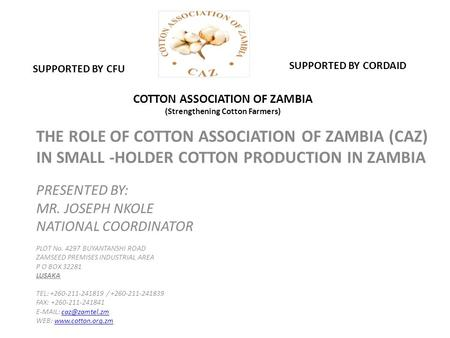 COTTON ASSOCIATION OF ZAMBIA (Strengthening Cotton Farmers) THE ROLE OF COTTON ASSOCIATION OF ZAMBIA (CAZ) IN SMALL -HOLDER COTTON PRODUCTION IN ZAMBIA.