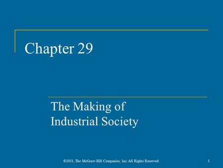 Chapter 29 The Making of Industrial Society 1©2011, The McGraw-Hill Companies, Inc. All Rights Reserved.