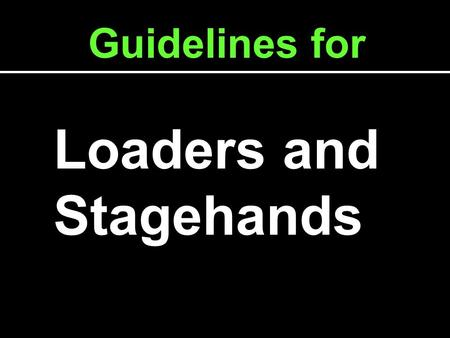 Loaders and Stagehands Guidelines for.  Complete UMP hiring paperwork  Complete Job Description / Qualifications form  Watch this presentation in its.
