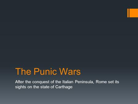 The Punic Wars After the conquest of the Italian Peninsula, Rome set its sights on the state of Carthage.