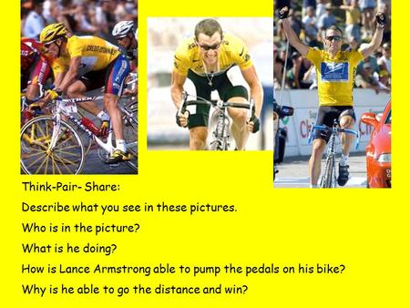 Think-Pair- Share: Describe what you see in these pictures. Who is in the picture? What is he doing? How is Lance Armstrong able to pump the pedals on.