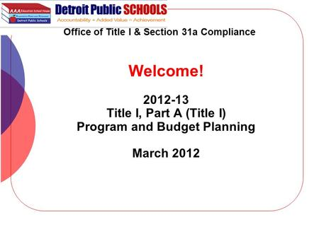 Office of Title I & Section 31a Compliance Welcome! 2012-13 Title I, Part A (Title I) Program and Budget Planning March 2012 1.