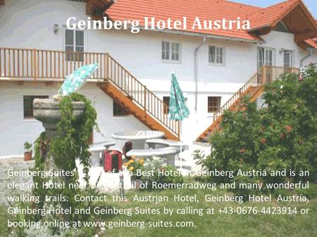 Geinberg Hotel Austria Geinberg Suites is one of the Best Hotel in Geinberg Austria and is an elegant Hotel near biking trail of Roemerradweg and many.
