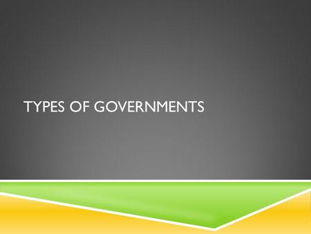 TYPES OF GOVERNMENTS. TWO MAIN CATEGORIES Limited  Democracy  Republic  Constitutional Monarchy Unlimited  Absolute Monarchy  Dictatorship  Communism.
