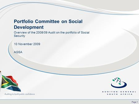 Page 1 Portfolio Committee on Social Development Overview of the 2008/09 Audit on the portfolio of Social Security 10 November 2009 AGSA.
