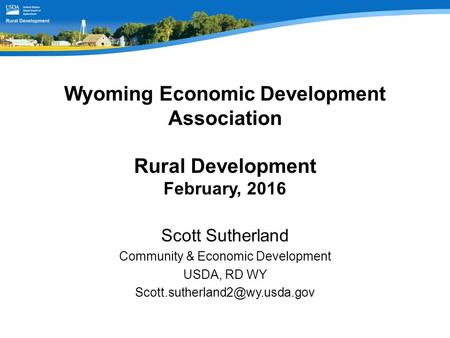 Wyoming Economic Development Association Rural Development February, 2016 Scott Sutherland Community & Economic Development USDA, RD WY