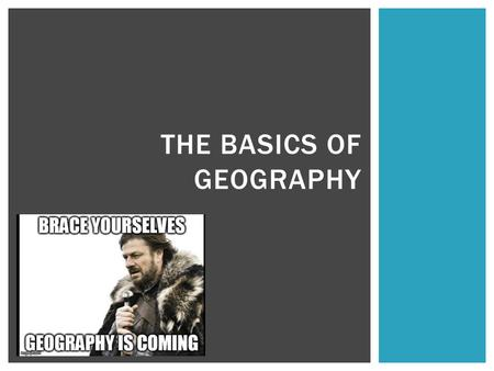 "THE BASICS OF GEOGRAPHY.  ""Geography""  The study of the distribution and interaction of physical and human features on the earth  Greek word geographia."