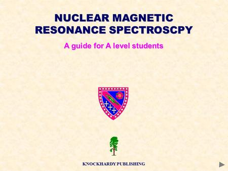 NUCLEAR MAGNETIC RESONANCE SPECTROSCPY A guide for A level students KNOCKHARDY PUBLISHING.