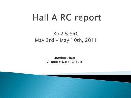 X>2 & SRC May 3rd – May 10th, 2011 Xiaohui Zhan Argonne National Lab.