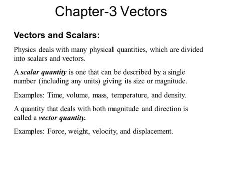 Chapter-3 Vectors Vectors and Scalars: Physics deals with many physical quantities, which are divided into scalars and vectors. A scalar quantity is one.