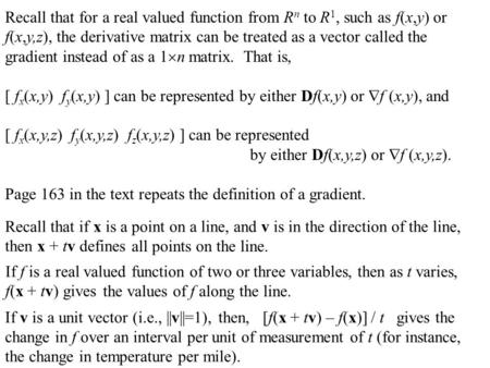 Recall that for a real valued function from R n to R 1, such as f(x,y) or f(x,y,z), the derivative matrix can be treated as a vector called the gradient.