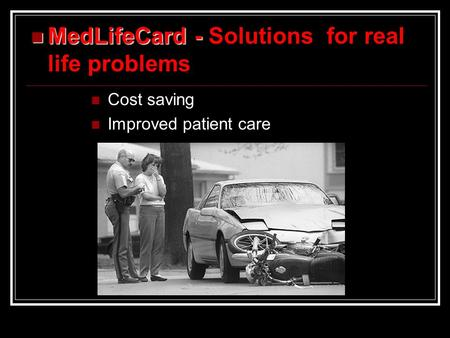 Cost saving Improved patient care MedLifeCard - MedLifeCard - Solutions for real life problems.