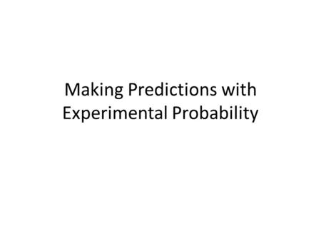 Making Predictions with Experimental Probability.