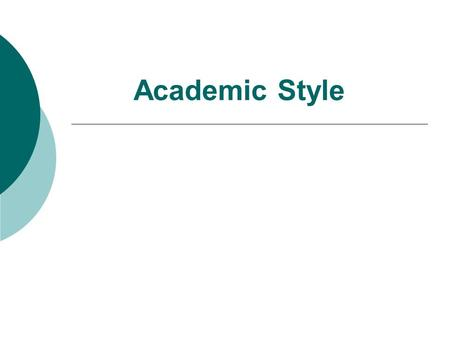 Academic Style. I. The main features of academic writing are as follows: 1. It is formal in an impersonal or objective style (often using impersonal pronouns.