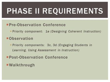  Pre-Observation Conference  Priority component: 1e (Designing Coherent Instruction)  Observation  Priority components: 3c, 3d (Engaging Students in.