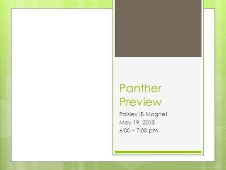 Panther Preview Paisley IB Magnet May 19, 2015 6:00 – 7:00 pm.