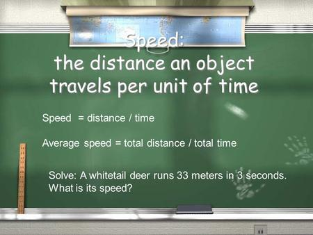 Speed: the distance an object travels per unit of time Speed = distance / time Average speed = total distance / total time Solve: A whitetail deer runs.