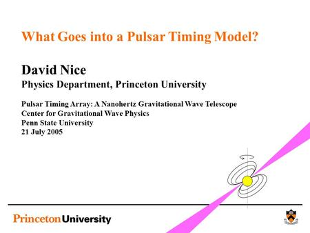 What Goes into a Pulsar Timing Model? David Nice Physics Department, Princeton University Pulsar Timing Array: A Nanohertz Gravitational Wave Telescope.