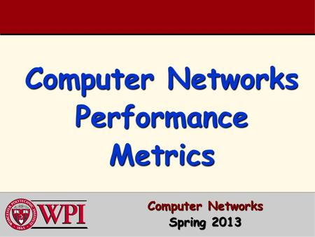 Computer Networks Performance Metrics Computer Networks Spring 2013.