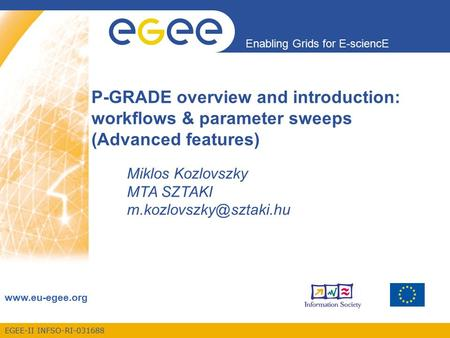EGEE-II INFSO-RI-031688 Enabling Grids for E-sciencE www.eu-egee.org P-GRADE overview and introduction: workflows & parameter sweeps (Advanced features)
