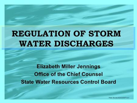 Elizabeth Miller Jennings Office of the Chief Counsel State Water Resources Control Board Peter Bowes 5/20/2009 Flickr REGULATION OF STORM WATER DISCHARGES.