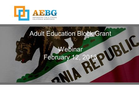 Adult Education Block Grant Webinar February 12, 2016.