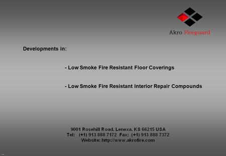 J Developments in: - Low Smoke Fire Resistant Floor Coverings - Low Smoke Fire Resistant Interior Repair Compounds.