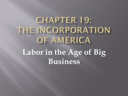 Labor in the Age of Big Business.  In the late nineteenth century, the American labor force was transformed.  The number of Americans working for wages.