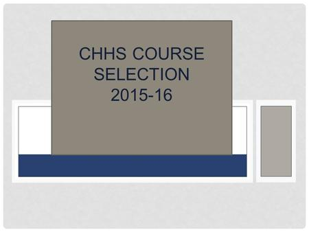 CHHS COURSE SELECTION 2015-16. ONLINE ARENA SCHEDULING PROCESS Step 1: Students request courses (Jan – Feb.16) Step 2: Administration builds Master Schedule.